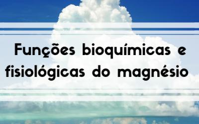 Funções bioquímicas e fisiológicas do magnésio – parte 1