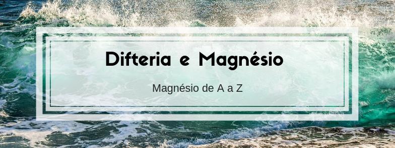 Difteria e Magnésio – Magnésio de A a Z