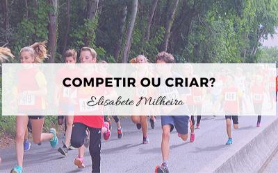 Competir ou Criar?