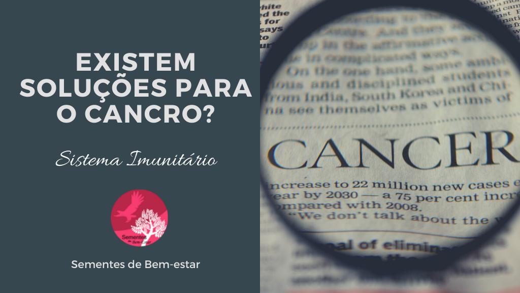 Cancro – Existem soluções para o cancro?
